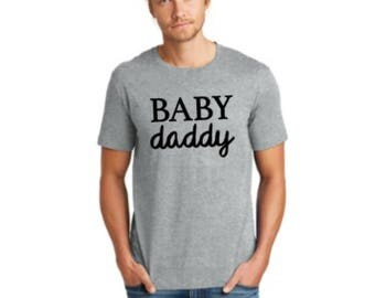 Baby Daddy Shirt. Proud Dad Shirt. New Dad Shirt. Father's day gift. daddy to be shirt
