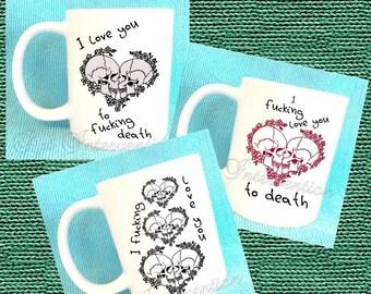 I love you to f*****g death skull mugs - Various designs - Valentines - Funny Adult mug