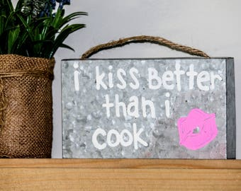 I Kiss Better Than  I Cook Galvanized Sign