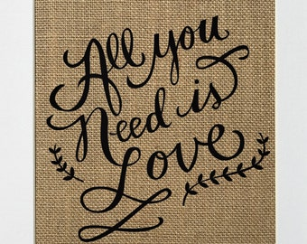 "Burlap sign ""All You Need Is Love"" -Birthday gift / Love House Sign / Wedding Gift / Wedding Centerpiece / Gift for Anyone/ House Decor"