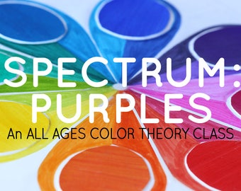 SPECTRUM: An all ages color theory class - PURPLES