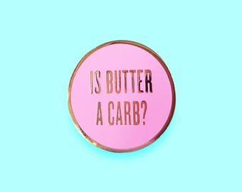 Is Butter A Carb? | Mean Girls Hard Enamel Lapel Pin