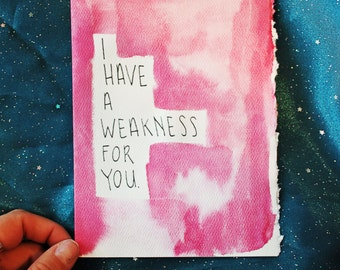 I Have A Weakness For You card