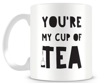 You're my cup of tea mug design. Funny, novelty gift.