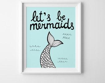 Mermaid printable art, childrens prints, wall art quote, mermaid print, let's be mermaids, nursery printable art, childrens wall art decor