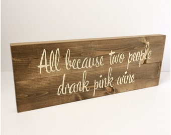 All because two people drank pink wine - wooden sign - home decor - rustic sign - gift idea - anniversary gift - unique gift - gift for her