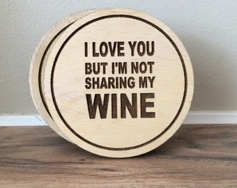 Set of Laser Engraved Wooden Coasters - I Love You But I'm Not Sharing My Wine