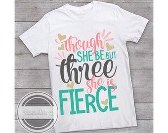 Though She Be But Three She is Fierce  Birthday Shirt   3 year old Birthday shirt    Three Year Old Top   Girls Toddler Birthday shirt
