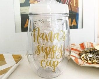 Nana's Sippy Cup - Wine Tumbler - Nana Gift - Gift for Nana - Wine Lover - Grandma Gift - Grandma Cup