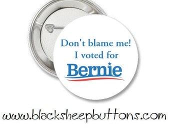 Don't blame me I voted for Bernie - Pinback Button - Magnet - Keychain - Bernie Sanders - Democrats - Presidential Election - Politics