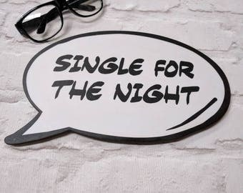 Single for the Night  Photo Booth Speech Bubble Prop 013-846 Photo Prop for Parties