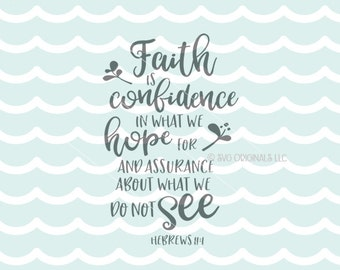 Faith Confidence Hope SVG Hebrews 11:1 SVG . Cricut Explore & more. Biblie Quote Faith Is Confidence In What We Hope For Bible Quote SVG