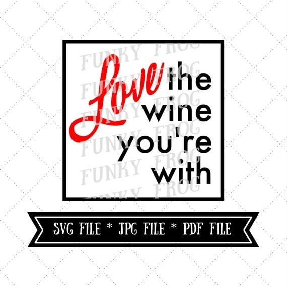 Download Love The Wine You're With design cut file, Silhouette File ...