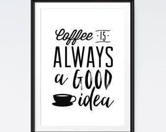 Coffee quote, Coffee is always a good idea, Coffee lover gift, Instant download, Coffee gift idea, Coffee bar sign, Printable poster