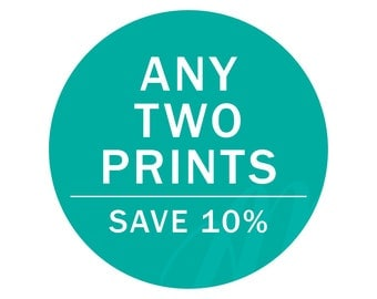Choose Any Two Prints | Save 10%