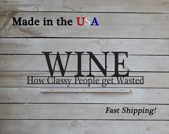 Wine - How Classy people get wasted, Fun Sayings, Wine Decor, Drink Art, Metal, Kitchen Wall Art, Kitchen Decor, Metal Sign, Indoor, W1128