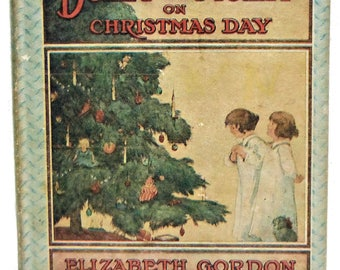 1914 Dolly and Molly on Christmas Day Elizabeth Gordon Children's Story Book