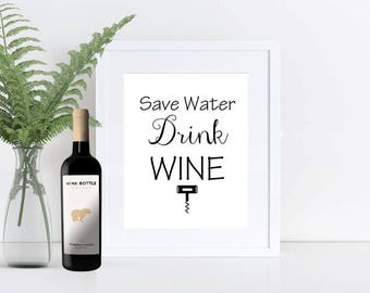 Printable Wall Art, 8x10 and 5x7, Save Water Drink Wine