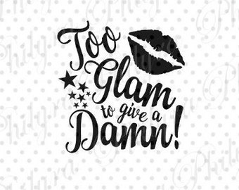 To Glam to Give a Damn, Digital File , SVG, PDF, Instant Download