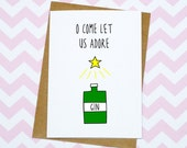 Funny Christmas Card - O Come Let Us Adore Gin - Christmas Card - Xmas Card