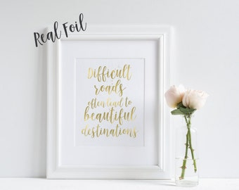 Gold foil print, quote print, inspirational print, wall art, wall decor, Difficult Roads quote, motivational print, gift for her, desk print
