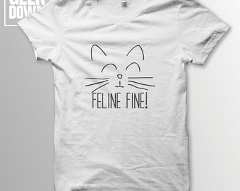 Feline Fine t-shirt tee // funny t-shirts / t-shirt funny / funny shirt / cat lover / feeling fine / positivity t-shirt