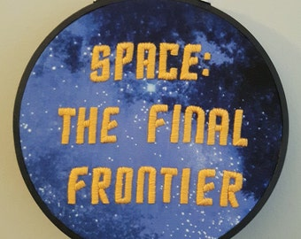 Embroidery Hoop art. Star Trek gift. Space: the final frontier. Nerdy gifts. Geeky decor. Embroidered quotes. trekkie. Space print. Galaxy