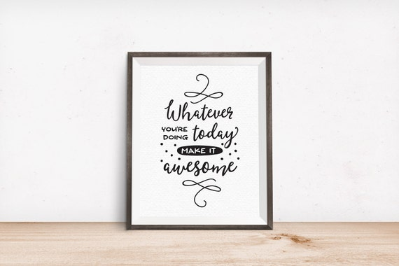 Printable Art, Whatever You're Doing Today Make it Awesome, Inspirational Quote, Motivational Print, Digital Download, Quote Printables
