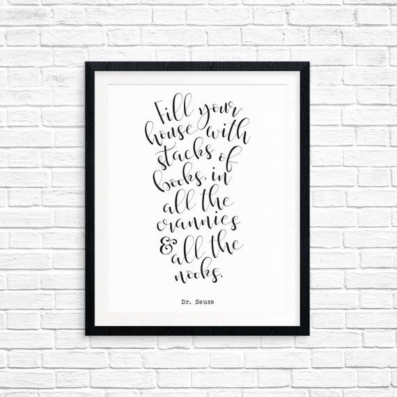 Printable Art, Fill Your House with Stacks of Books, In all the Crannies & All the Nooks, Dr Seuss Quote, Book Lover, Digital Download Print