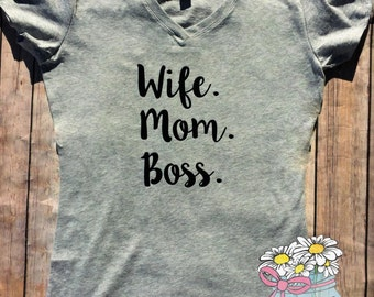 Wife. Mom. Boss. - Wife Mom Boss - Mom Shirt - Wife Shirt - Mom life Shirt - Mom - Wife - Wife Mom Boss Shirt - Mom Boss - Ladies Shirt