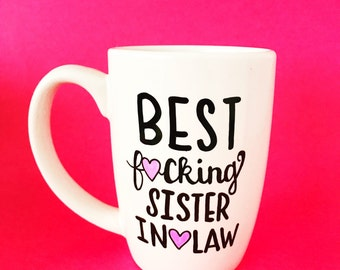 Sister In Law Mug, Sister In Law Gift, Sister In Law Birthday, Best F*cking Sister In Law, Gifts For Sister In Law, Mature Content