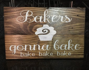 Bakers gonna bake bake bake reclaimed wood sign