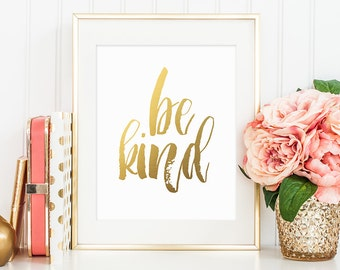 Motivational Quote, Be Kind, Gold Letter Print, Inspirational Print, Positive Art Print, Gold Wall Decor, Calligraphy Art, Printable Decor