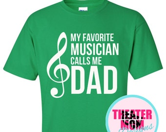 My Favorite Musician Calls Me Dad (or Grandpa, Pop, Papa - anything!) - Custom music dad T-shirt in 24 colors!