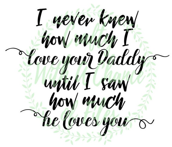 I never knew how much i love your daddy until i saw how - I love you daddy download ...