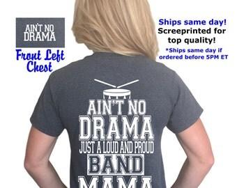 ON SALE! Ain't no drama just a loud and proud Band mama t-shirt, Band mom shirt, drama mama, sports mom, Ain't No Drama®
