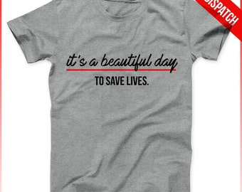 Grey's Anatomy Shirt Men Grey Or White Its A Beautiful Day To Save Lives - FAST DISPATCH - Greys Anatomy Save Lives Greys Anatomy Quote