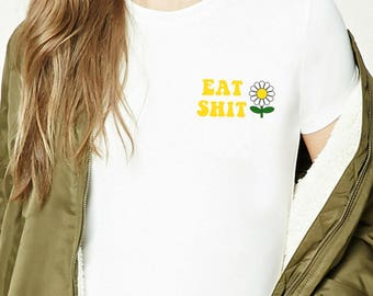 Eat Shit T-Shirt   Tumblr Shirts, Tumblr Clothing, Brandy Melville 70s Style, Rock and Roll, Gift for Her, Punk Clothing, Graphic Tee Unisex