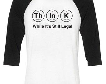 Think While It's Still Legal T-Shirt Democrat Anti Trump Liberal Human Rights Science Shirt