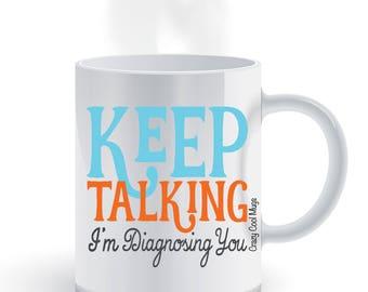 Keep Talking I'm Diagnosing You Coffee Mug
