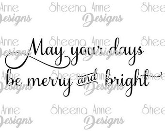 """Instant Download - """"May your days be merry and bright"""" SVG File in Samantha Upright Font"""