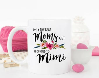 Only the best Moms get promoted to Mimi, Mimi mug, Pregnancy Reveal to Mimi, Mimi Baby Announcement, Gift for Mom, Grandparents Mug,