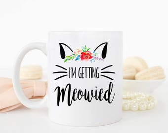 I'm Getting Meowied Mug, Engagement Announcement, Cat Lover Mug, Bride to be mug, Future Mrs Mug, Engagement Mug, newly engaged mug