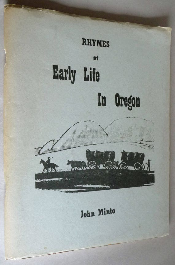 Rhymes of Early Life in Oregon John Minto 1968 Reprint of Early 1900's work - History Pioneers Settlers