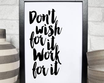 Don't Wish For It Work For It,Office Desk,Office Wall Art,Boss Lady,Office Decor,Printable,Boss Gift,Inspirational poster,Motivational Quote