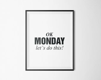 OK Monday Let's do this! Inspirational Wall Art, Printable Art.