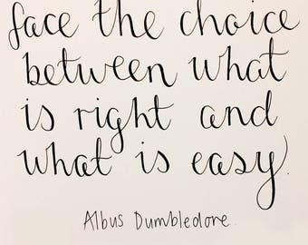 We must all face the choice between what is right and what is easy- Modern calligraphy print/wall art