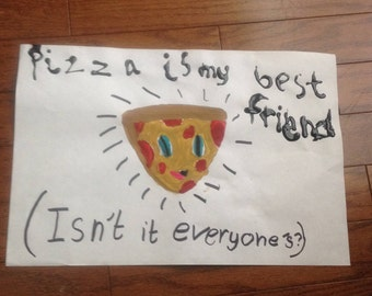 Pizza Is My Best Friend (Isn't to everyone's?)