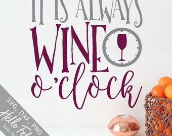 Wine Svg, Wine O'Clock Svg, It Is Always Wine O'Clock Svg, Dxf, Jpg, Svg files for Cricut, Svg files for Silhouette, Vector Art, Clip Art