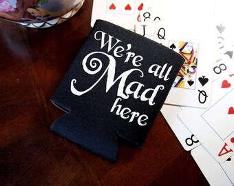 We're All Mad Here Neoprene Can Cooler